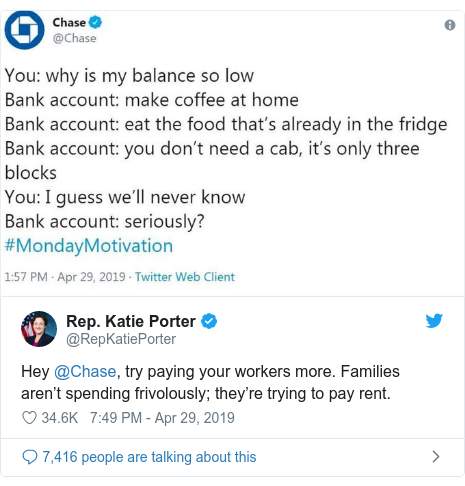 Twitter post by @RepKatiePorter: Hey @Chase, try paying your workers more. Families aren't spending frivolously; they're trying to pay rent.