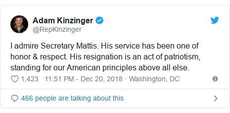 Twitter post by @RepKinzinger: I admire Secretary Mattis. His service has been one of honor & respect. His resignation is an act of patriotism, standing for our American principles above all else.