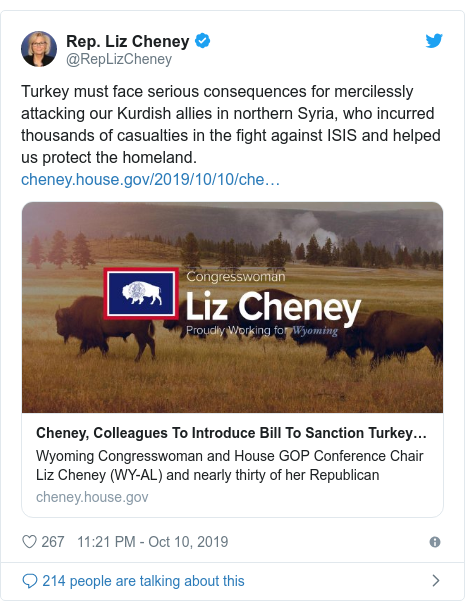 Twitter post by @RepLizCheney: Turkey must face serious consequences for mercilessly attacking our Kurdish allies in northern Syria, who incurred thousands of casualties in the fight against ISIS and helped us protect the homeland.