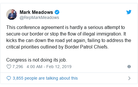 Twitter post by @RepMarkMeadows: This conference agreement is hardly a serious attempt to secure our border or stop the flow of illegal immigration. It kicks the can down the road yet again, failing to address the critical priorities outlined by Border Patrol Chiefs.Congress is not doing its job.