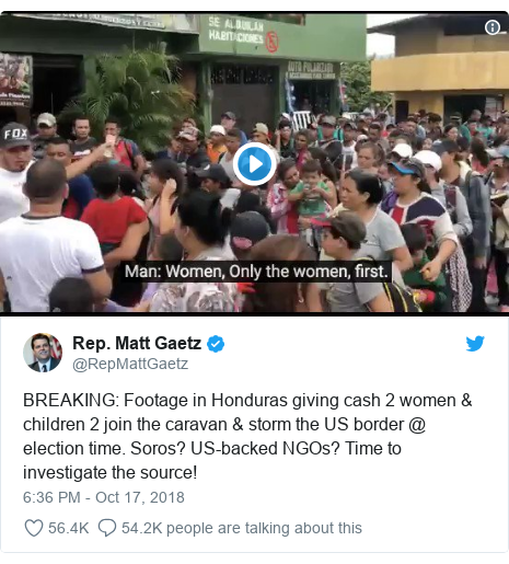 Twitter post by @RepMattGaetz: BREAKING  Footage in Honduras giving cash 2 women & children 2 join the caravan & storm the US border @ election time. Soros? US-backed NGOs? Time to investigate the source!