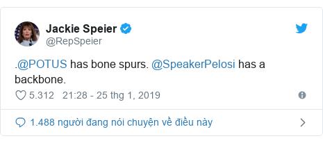 Twitter bởi @RepSpeier: .@POTUS has bone spurs. @SpeakerPelosi has a backbone.