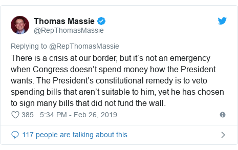 Twitter post by @RepThomasMassie: There is a crisis at our border, but it's not an emergency when Congress doesn't spend money how the President wants. The President's constitutional remedy is to veto spending bills that aren't suitable to him, yet he has chosen to sign many bills that did not fund the wall.