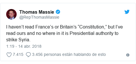 "Publicación de Twitter por @RepThomasMassie: I haven't read France's or Britain's ""Constitution,"" but I've read ours and no where in it is Presidential authority to strike Syria."