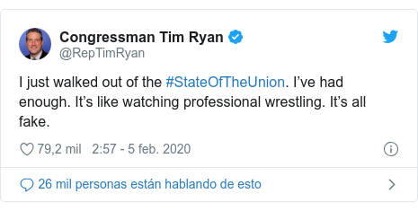Publicación de Twitter por @RepTimRyan: I just walked out of the #StateOfTheUnion. I've had enough. It's like watching professional wrestling. It's all fake.