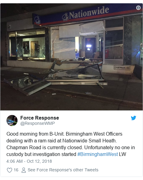 Twitter post by @ResponseWMP: Good morning from B-Unit. Birmingham West Officers dealing with a ram raid at Nationwide Small Heath. Chapman Road is currently closed. Unfortunately no one in custody but investigation started #BirminghamWest LW