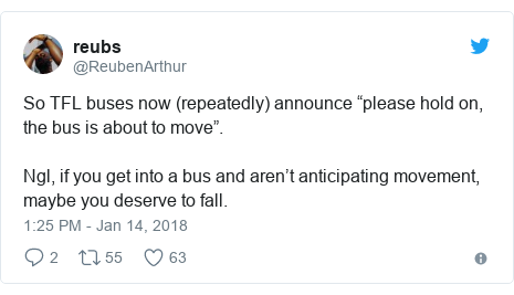 """Twitter post by @ReubenArthur: So TFL buses now (repeatedly) announce """"please hold on, the bus is about to move"""".Ngl, if you get into a bus and aren't anticipating movement, maybe you deserve to fall."""