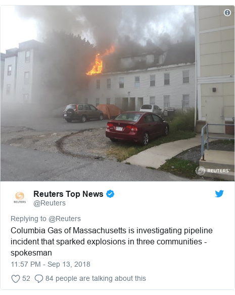 Twitter post by @Reuters: Columbia Gas of Massachusetts is investigating pipeline incident that sparked explosions in three communities - spokesman