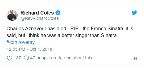 Twitter post by @RevRichardColes: Charles Aznavour has died - RIP - the French Sinatra, it is said, but I think he was a better singer than Sinatra #controversy