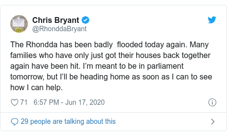 Twitter post by @RhonddaBryant: The Rhondda has been badly  flooded today again. Many families who have only just got their houses back together again have been hit. I'm meant to be in parliament tomorrow, but I'll be heading home as soon as I can to see how I can help.