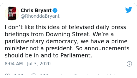 Twitter post by @RhonddaBryant: I don't like this idea of televised daily press briefings from Downing Street. We're a parliamentary democracy, we have a prime minister not a president. So announcements should be in and to Parliament.