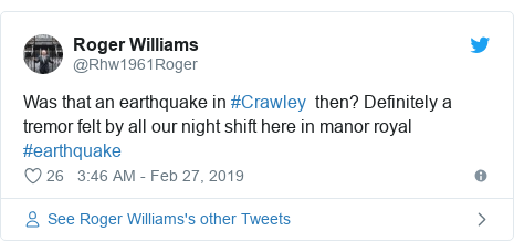 Twitter post by @Rhw1961Roger: Was that an earthquake in #Crawley  then? Definitely a tremor felt by all our night shift here in manor royal #earthquake