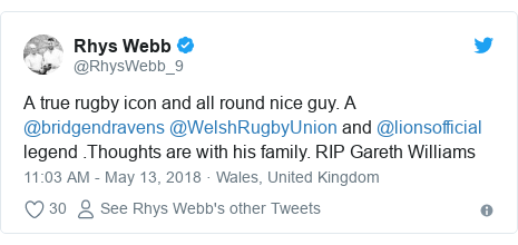 Twitter post by @RhysWebb_9: A true rugby icon and all round nice guy. A @bridgendravens @WelshRugbyUnion and @lionsofficial legend .Thoughts are with his family. RIP Gareth Williams