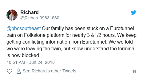 Twitter post by @Richard09831680: @bbcsoutheast Our family has been stuck on a Eurotunnel train on Folkstone platform for nearly 3 &1/2 hours. We keep getting conflicting information from Eurotunnel. We we told we were leaving the train, but know understand the terminal is now blocked.