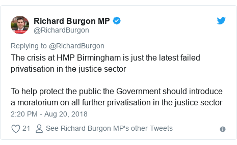 Twitter post by @RichardBurgon: The crisis at HMP Birmingham is just the latest failed privatisation in the justice sectorTo help protect the public the Government should introduce a moratorium on all further privatisation in the justice sector