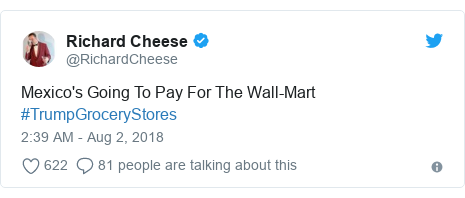 Twitter post by @RichardCheese: Mexico's Going To Pay For The Wall-Mart #TrumpGroceryStores