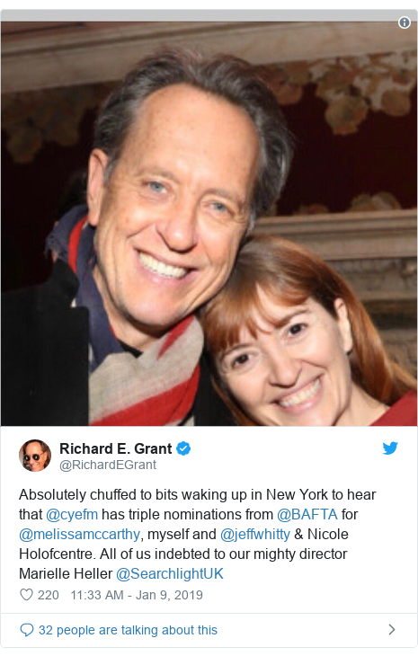 Twitter post by @RichardEGrant: Absolutely chuffed to bits waking up in New York to hear that @cyefm has triple nominations from @BAFTA for @melissamccarthy, myself and @jeffwhitty & Nicole Holofcentre. All of us indebted to our mighty director Marielle Heller @SearchlightUK