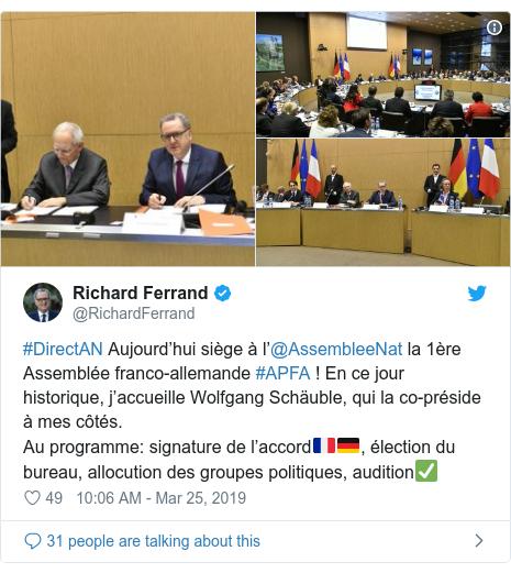 Twitter post by @RichardFerrand: #DirectAN Aujourd'hui siège à l'@AssembleeNat la 1ère Assemblée franco-allemande #APFA ! En ce jour historique, j'accueille Wolfgang Schäuble, qui la co-préside à mes côtés.Au programme  signature de l'accord🇫🇷🇩🇪, élection du bureau, allocution des groupes politiques, audition✅