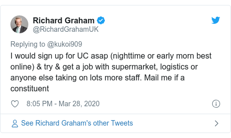 Twitter post by @RichardGrahamUK: I would sign up for UC asap (nighttime or early morn best online) & try & get a job with supermarket, logistics or anyone else taking on lots more staff. Mail me if a constituent