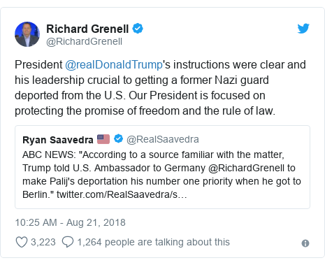 Twitter post by @RichardGrenell: President @realDonaldTrump's instructions were clear and his leadership crucial to getting a former Nazi guard deported from the U.S. Our President is focused on protecting the promise of freedom and the rule of law.