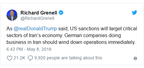 Twitter post by @RichardGrenell: As @realDonaldTrump said, US sanctions will target critical sectors of Iran's economy. German companies doing business in Iran should wind down operations immediately.