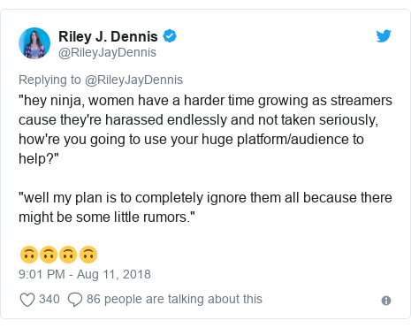 """Twitter post by @RileyJayDennis: """"hey ninja, women have a harder time growing as streamers cause they're harassed endlessly and not taken seriously, how're you going to use your huge platform/audience to help?""""""""well my plan is to completely ignore them all because there might be some little rumors.""""🙃🙃🙃🙃"""