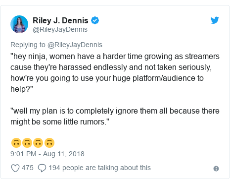 "Twitter post by @RileyJayDennis: ""hey ninja, women have a harder time growing as streamers cause they're harassed endlessly and not taken seriously, how're you going to use your huge platform/audience to help?""""well my plan is to completely ignore them all because there might be some little rumors.""🙃🙃🙃🙃"