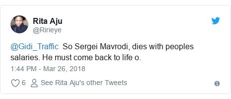 Twitter post by @Ririeye: @Gidi_Traffic  So Sergei Mavrodi, dies with peoples salaries. He must come back to life o.