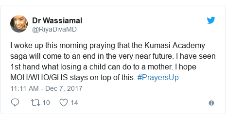 Twitter post by @RiyaDivaMD: I woke up this morning praying that the Kumasi Academy saga will come to an end in the very near future. I have seen 1st hand what losing a child can do to a mother. I hope MOH/WHO/GHS stays on top of this. #PrayersUp
