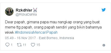Twitter pesan oleh @RizkaDahlia: Dear papah, gimana papa mau nangkap orang yang buat meme ttg papah, orang papah sendiri yang bikin bahannya wkwk #IndonesiaMencariPapah
