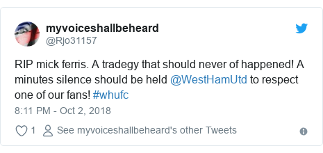 Twitter post by @Rjo31157: RIP mick ferris. A tradegy that should never of happened! A minutes silence should be held @WestHamUtd to respect one of our fans! #whufc