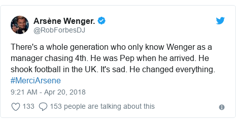 Twitter post by @RobForbesDJ: There's a whole generation who only know Wenger as a manager chasing 4th. He was Pep when he arrived. He shook football in the UK. It's sad. He changed everything. #MerciArsene