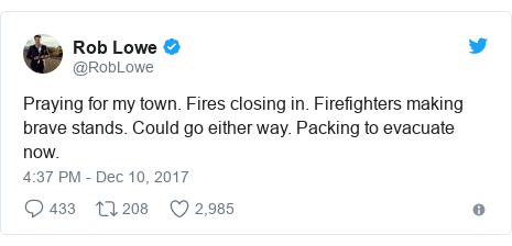 Twitter post by @RobLowe: Praying for my town. Fires closing in. Firefighters making brave stands. Could go either way. Packing to evacuate now.