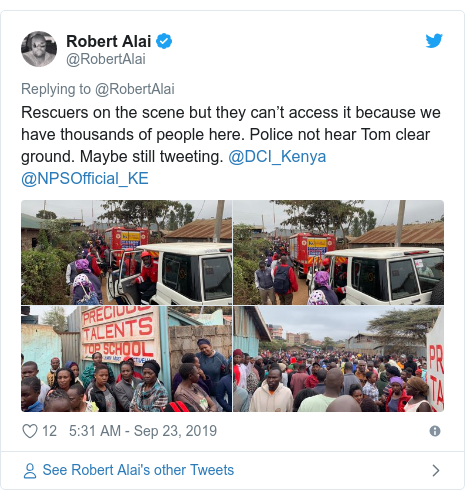 Twitter post by @RobertAlai: Rescuers on the scene but they can't access it because we have thousands of people here. Police not hear Tom clear ground. Maybe still tweeting. @DCI_Kenya @NPSOfficial_KE