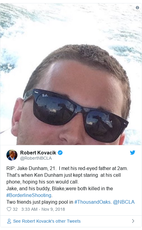 Twitter post by @RobertNBCLA: RIP  Jake Dunham, 21.  I met his red-eyed father at 2am. That's when Ken Dunham just kept staring  at his cell phone, hoping his son would call.  Jake, and his buddy, Blake,were both killed in the #BorderlineShooting. Two friends just playing pool in #ThousandOaks. @NBCLA