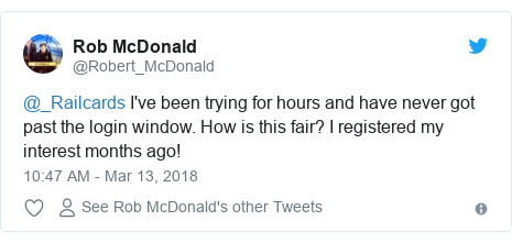 Twitter post by @Robert_McDonald: @_Railcards I've been trying for hours and have never got past the login window. How is this fair? I registered my interest months ago!