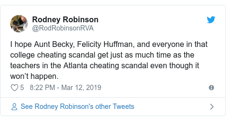 Twitter post by @RodRobinsonRVA: I hope Aunt Becky, Felicity Huffman, and everyone in that college cheating scandal get just as much time as the teachers in the Atlanta cheating scandal even though it won't happen.