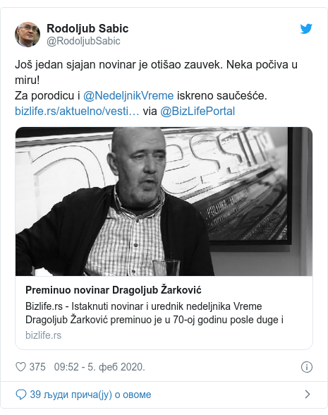Twitter post by @RodoljubSabic: Još jedan sjajan novinar je otišao zauvek. Neka počiva u miru!Za porodicu i @NedeljnikVreme iskreno saučeśće.  via @BizLifePortal