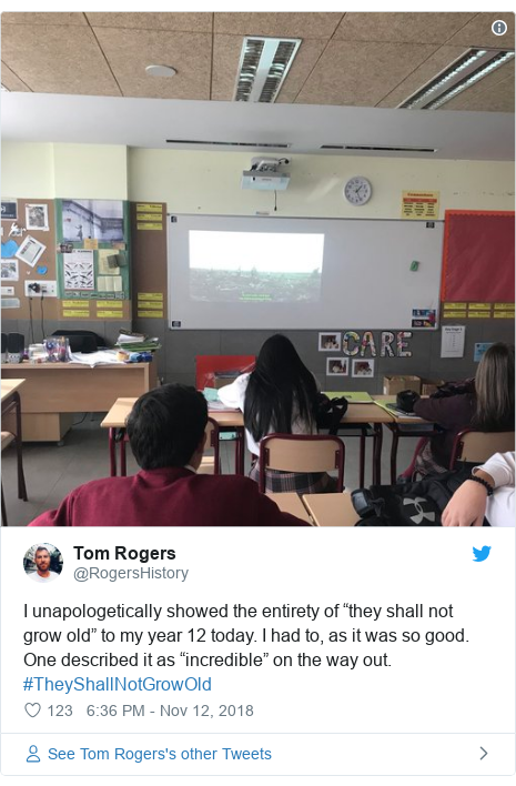 """Twitter post by @RogersHistory: I unapologetically showed the entirety of """"they shall not grow old"""" to my year 12 today. I had to, as it was so good. One described it as """"incredible"""" on the way out. #TheyShallNotGrowOld"""