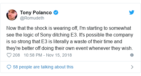 Twitter post by @Romudeth: Now that the shock is wearing off, I'm starting to somewhat see the logic of Sony ditching E3. It's possible the company is so strong that E3 is literally a waste of their time and they're better off doing their own event whenever they wish.