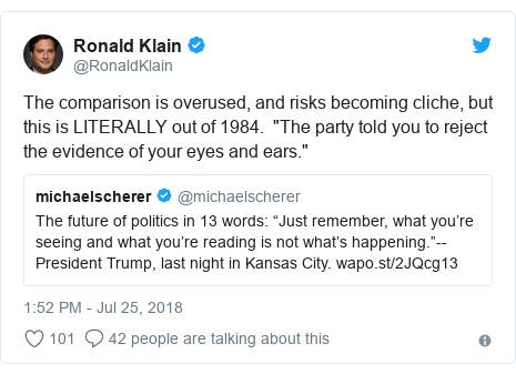 "Twitter post by @RonaldKlain: The comparison is overused, and risks becoming cliche, but this is LITERALLY out of 1984.  ""The party told you to reject the evidence of your eyes and ears."""