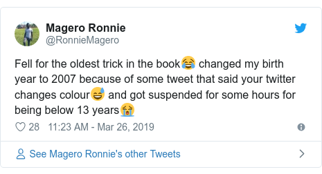 Twitter post by @RonnieMagero: Fell for the oldest trick in the book😂 changed my birth year to 2007 because of some tweet that said your twitter changes colour😅 and got suspended for some hours for being below 13 years😭