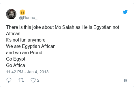 Twitter post by @Ronno_: There is this joke about Mo Salah as He is Egyptian not AfricanIt's not fun anymore We are Egyptian African and we are Proud Go Egypt Go Africa