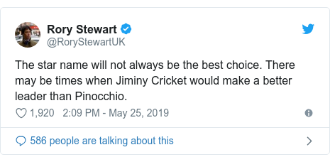 Twitter post by @RoryStewartUK: The star name will not always be the best choice. There may be times when Jiminy Cricket would make a better leader than Pinocchio.