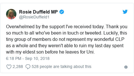 Twitter post by @RosieDuffield1: Overwhelmed by the support I've received today. Thank you so much to all who've been in touch or tweeted. Luckily, this tiny group of members do not represent my wonderful CLP as a whole and they weren't able to ruin my last day spent with my eldest son before he leaves for Uni.