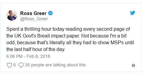 Twitter post by @Ross_Greer: Spent a thrilling hour today reading every second page of the UK Govt's Brexit impact paper. Not because I'm a bit odd, because that's literally all they had to show MSPs until the last half hour of the day.