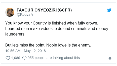 Twitter post by @Rouvafe: You know your Country is finished when fully grown, bearded men make videos to defend criminals and money launderers. But lets miss the point, Noble Igwe is the enemy.