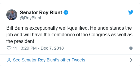 Twitter post by @RoyBlunt: Bill Barr is exceptionally well-qualified. He understands the job and will have the confidence of the Congress as well as the president.
