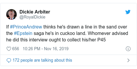 Twitter post by @RoyalDickie: If #PrinceAndrew thinks he's drawn a line in the sand over the #Epstein saga he's in cuckoo land. Whomever advised he did this interview ought to collect his/her P45