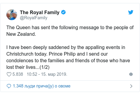 Twitter post by @RoyalFamily: The Queen has sent the following message to the people of New Zealand.I have been deeply saddened by the appalling events in Christchurch today. Prince Philip and I send our condolences to the families and friends of those who have lost their lives...(1/2)